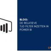 Blog: Hoe is de relatieve tijd filter in te zetten in Power BI?
