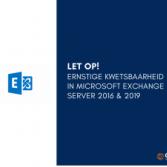Let op! Ernstige kwetsbaarheid in Microsoft Exchange Server 2016 & 2019