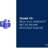 Teams Tip: Krijg alle aandacht met de nieuwe spotlight functie in MS Teams
