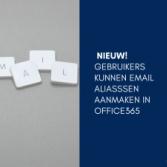 Blog: Het is zover! Ook Office365 gebruikers kunnen alias emailadressen aanmaken