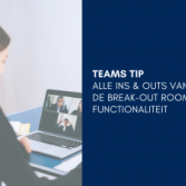 Teams Tip: Alle ins & outs van de break-out rooms functionaliteit