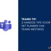 2 handige tips voor het plannen van Teams meetings