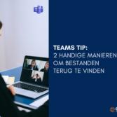 Teams Tip: 2 handige manieren om bestanden terug te vinden