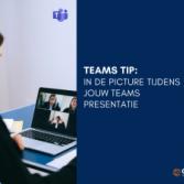Teams Tip: In de picture tijdens jouw Teams presentatie