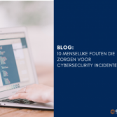 Blog: 10 menselijke fouten die zorgen voor cybersecurity incidenten